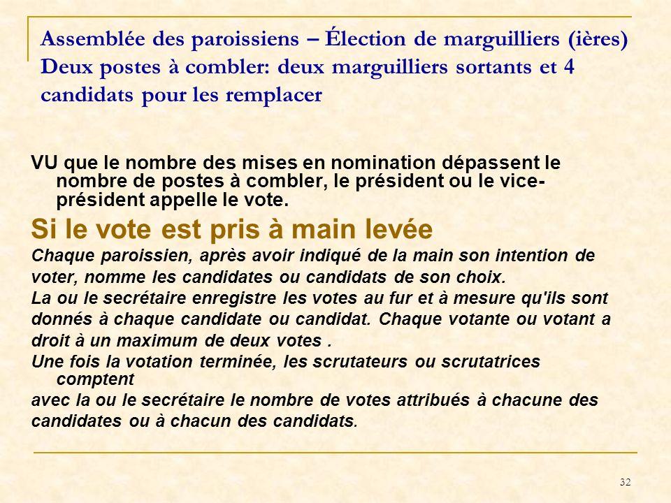 33 Assemblée des paroissiens – Élection de marguilliers (ières) Deux postes à combler: deux marguilliers sortants et 4 candidats pour les remplacer Puis la ou le secrétaire donne le résultat de la votation.