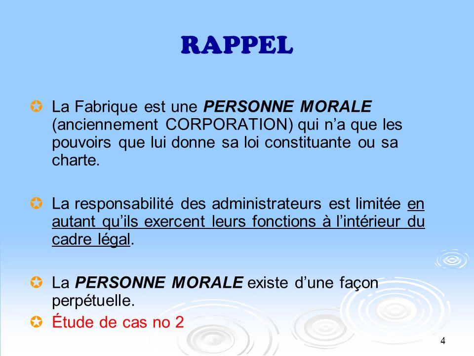 5 RAPPEL La Fabrique nest pas une compagnie ordinaire, elle existe uniquement pour favoriser le développement de la religion catholique romaine.