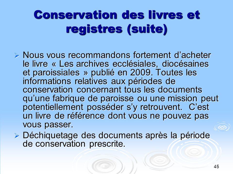 46 Conservation des livres et registres (suite) Enveloppes de quêtes: destruction après compilation dans un fichier excel ou autre.