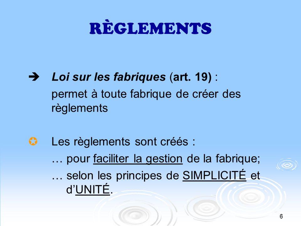 6 RÈGLEMENTS Loi sur les fabriques (art. 19) : permet à toute fabrique de créer des règlements Les règlements sont créés : … pour faciliter la gestion