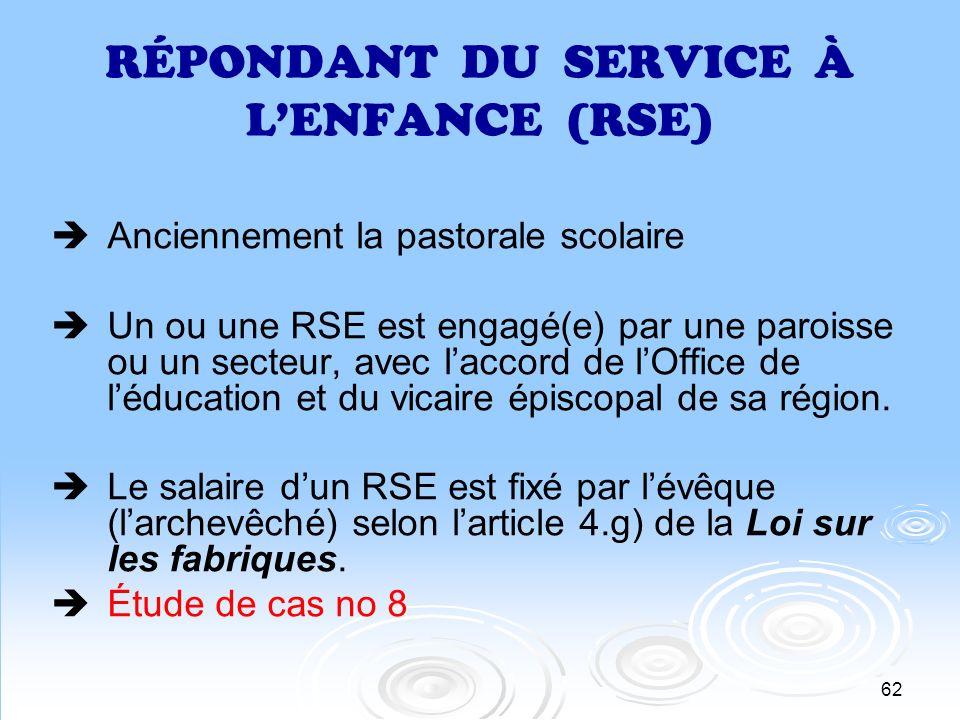 62 RÉPONDANT DU SERVICE À LENFANCE (RSE) Anciennement la pastorale scolaire Un ou une RSE est engagé(e) par une paroisse ou un secteur, avec laccord d