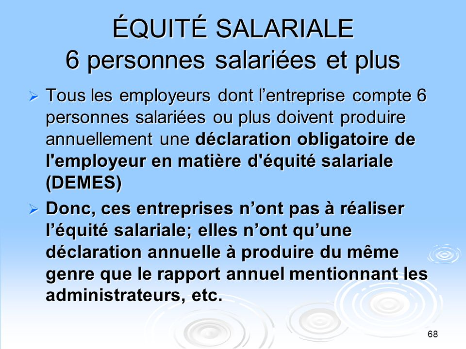 68 ÉQUITÉ SALARIALE 6 personnes salariées et plus Tous les employeurs dont lentreprise compte 6 personnes salariées ou plus doivent produire annuellem