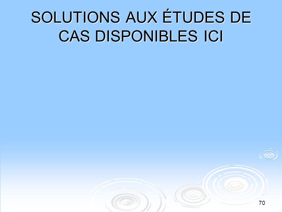 70 SOLUTIONS AUX ÉTUDES DE CAS DISPONIBLES ICI