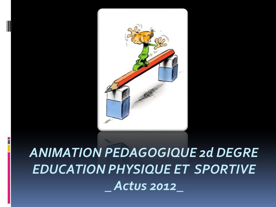 ANIMATION PEDAGOGIQUE 2d DEGRE EDUCATION PHYSIQUE ET SPORTIVE _ Actus 2012_