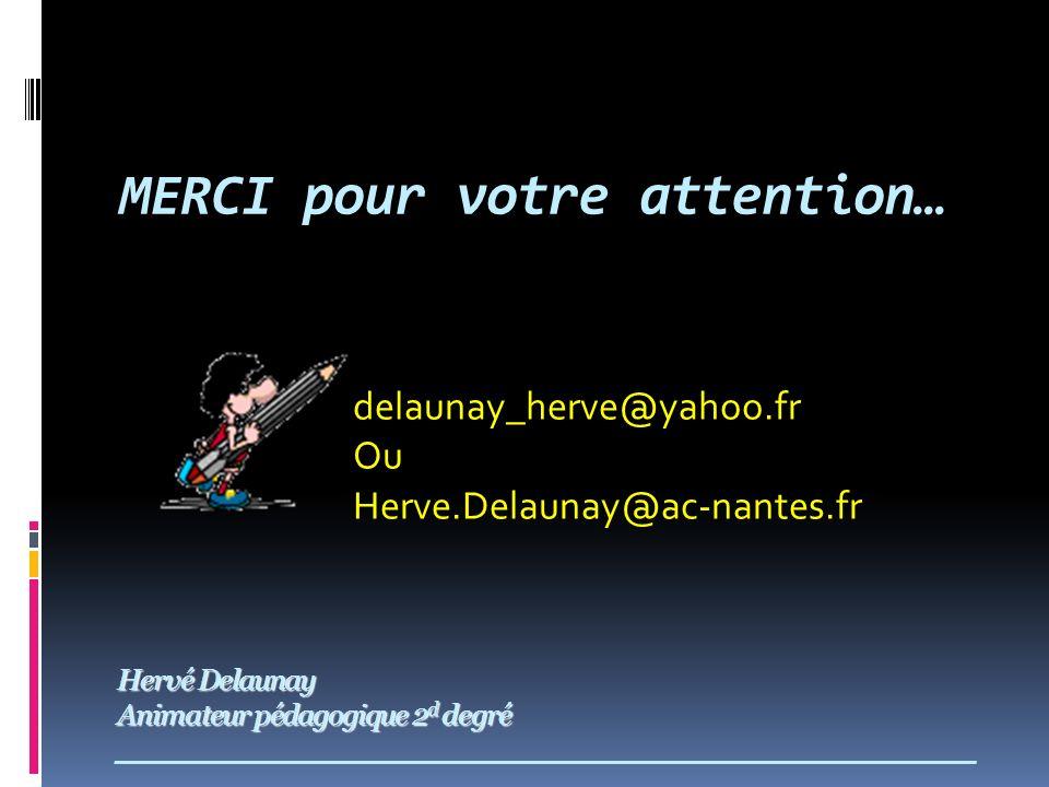 Hervé Delaunay Animateur pédagogique 2 d degré Hervé Delaunay Animateur pédagogique 2 d degré ___________________________________________________________ MERCI pour votre attention… delaunay_herve@yahoo.fr Ou Herve.Delaunay@ac-nantes.fr