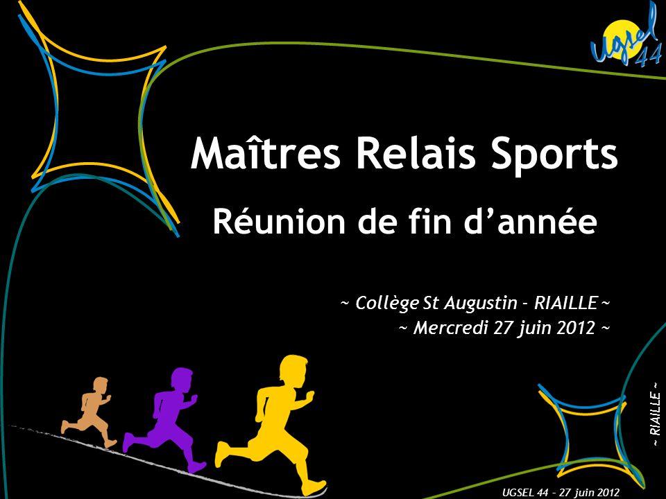 Maîtres Relais Sports Réunion de fin dannée ~ Collège St Augustin - RIAILLE ~ ~ Mercredi 27 juin 2012 ~ ~ RIAILLE ~ UGSEL 44 – 27 juin 2012