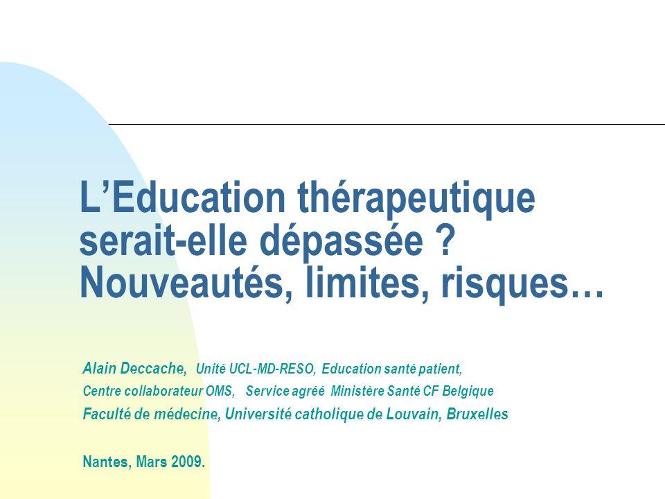 LEducation thérapeutique serait-elle dépassée ? Nouveautés, limites, risques… Alain Deccache, Unité UCL-MD-RESO, Education santé patient, Centre colla