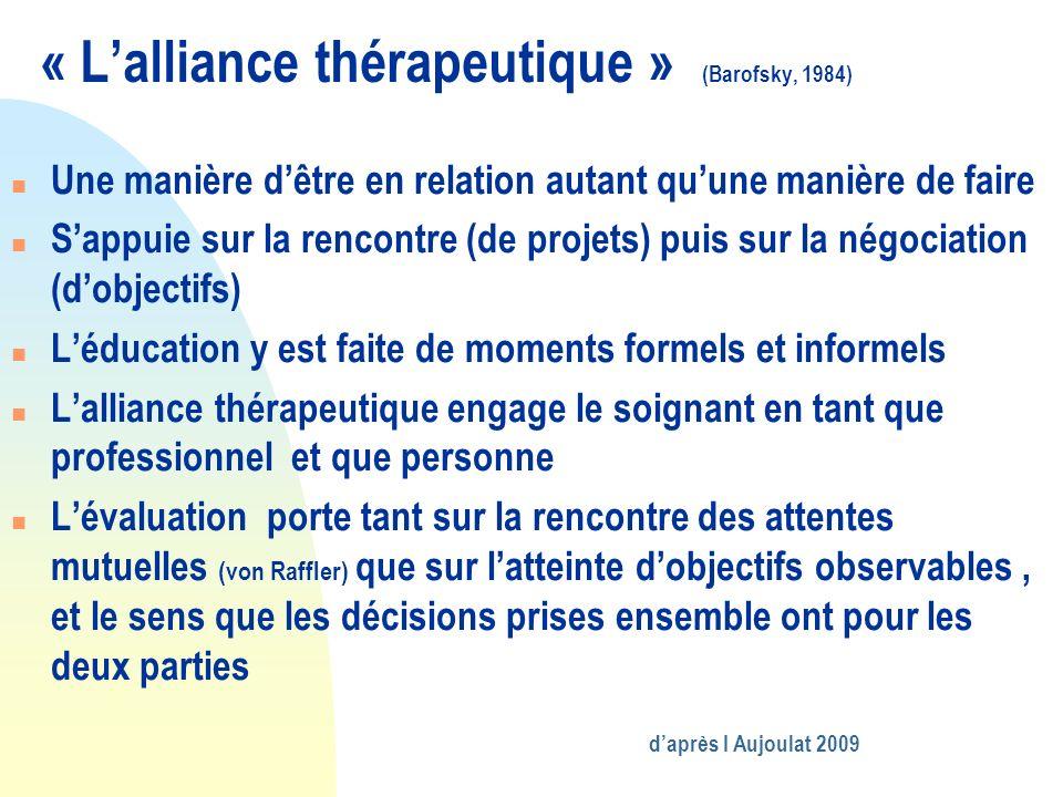 « Lalliance thérapeutique » (Barofsky, 1984) n Une manière dêtre en relation autant quune manière de faire n Sappuie sur la rencontre (de projets) pui