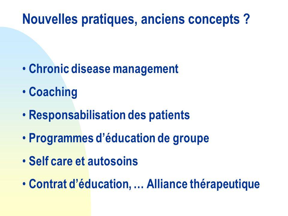 Nouvelles pratiques, anciens concepts ? Chronic disease management Coaching Responsabilisation des patients Programmes déducation de groupe Self care