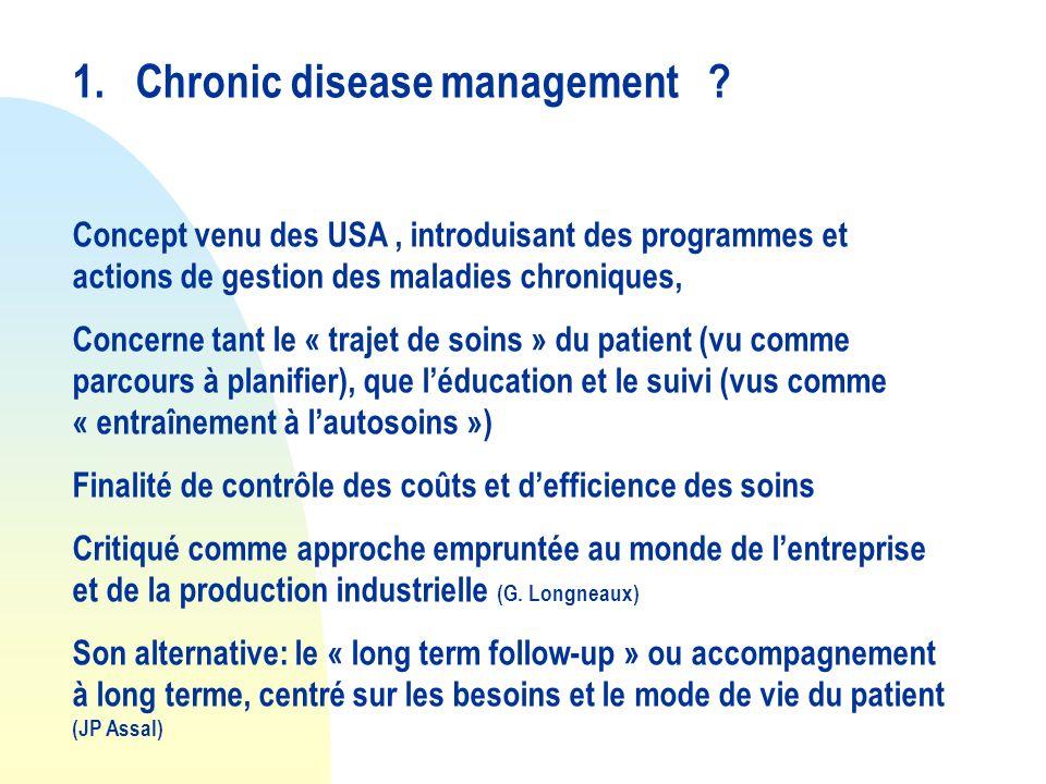 1. Chronic disease management ? Concept venu des USA, introduisant des programmes et actions de gestion des maladies chroniques, Concerne tant le « tr