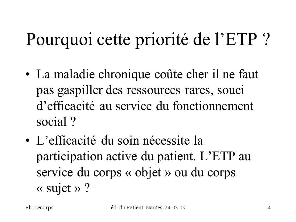 Ph. Lecorpséd. du Patient Nantes, 24.03.094 Pourquoi cette priorité de lETP .