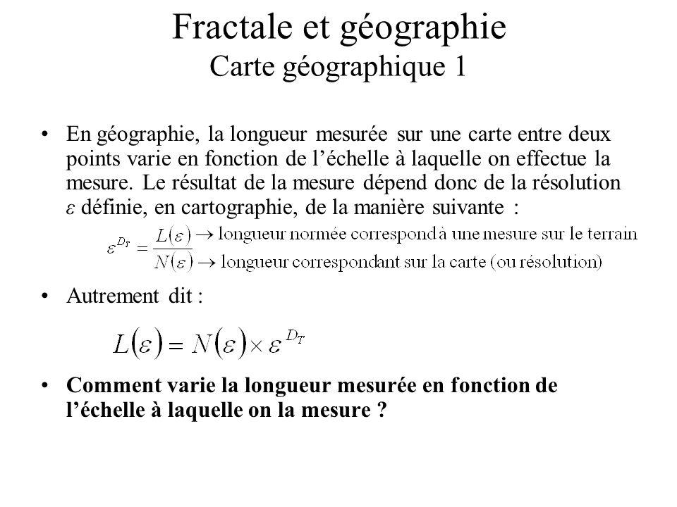 Fractale et géographie Carte géographique 1 En géographie, la longueur mesurée sur une carte entre deux points varie en fonction de léchelle à laquelle on effectue la mesure.
