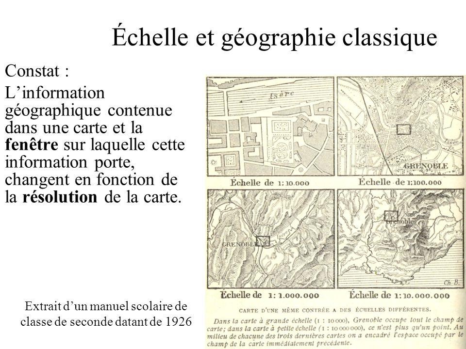 Échelle et géographie classique Constat : Linformation géographique contenue dans une carte et la fenêtre sur laquelle cette information porte, changent en fonction de la résolution de la carte.