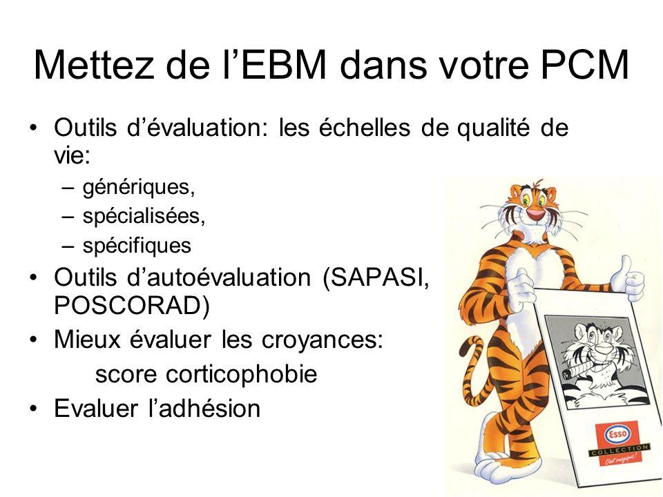 Mettez de lEBM dans votre PCM Outils dévaluation: les échelles de qualité de vie: –génériques, –spécialisées, –spécifiques Outils dautoévaluation (SAP
