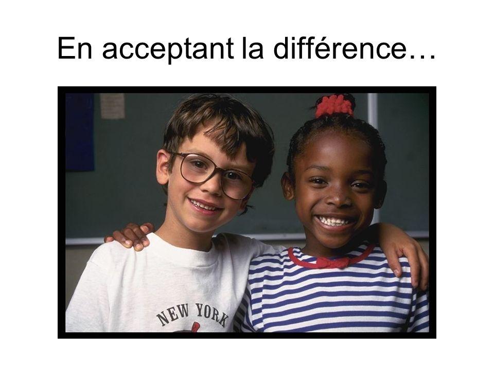 En acceptant la différence…
