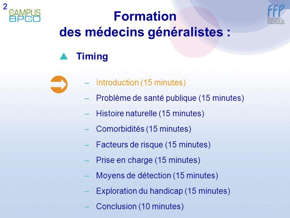 Formation des médecins généralistes : 2 Timing –Introduction (15 minutes) –Problème de santé publique (15 minutes) –Histoire naturelle (15 minutes) –C