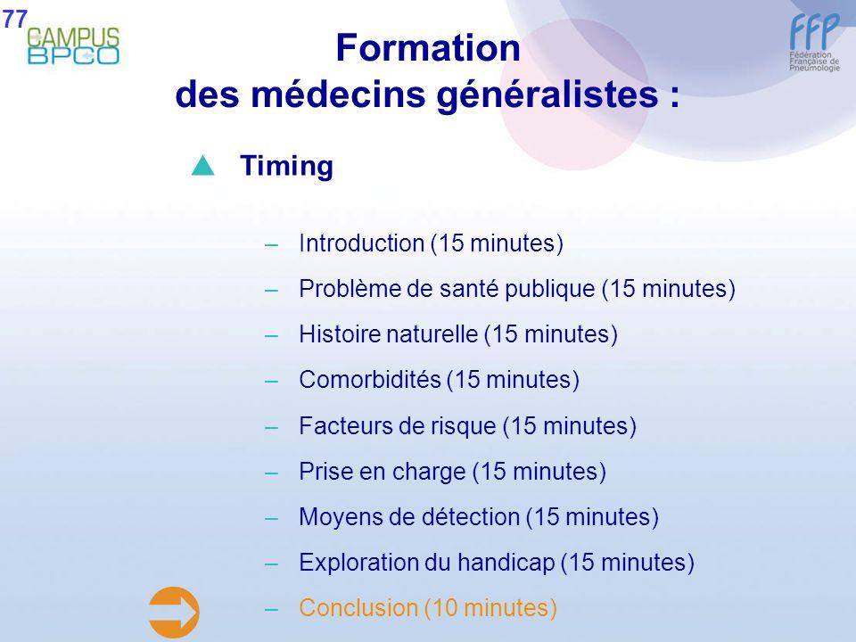 Formation des médecins généralistes : 77 Timing –Introduction (15 minutes) –Problème de santé publique (15 minutes) –Histoire naturelle (15 minutes) –