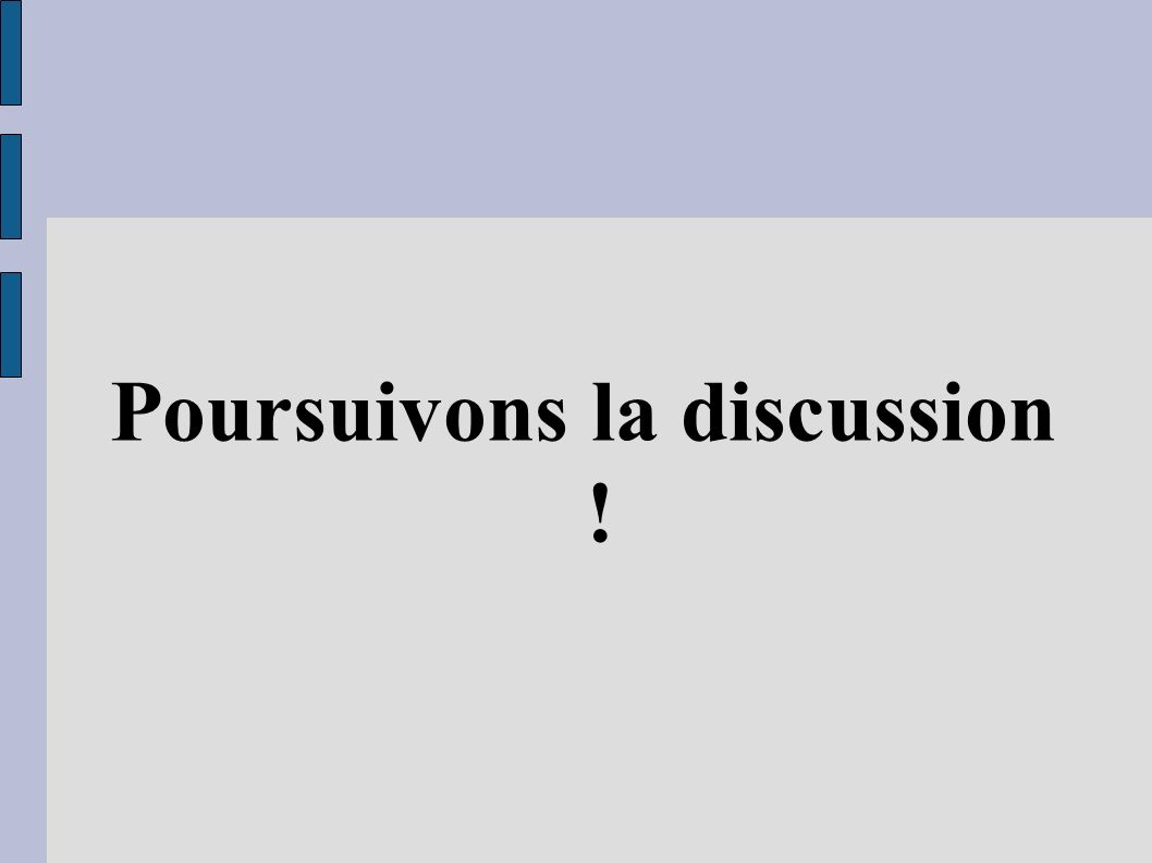 Poursuivons la discussion !