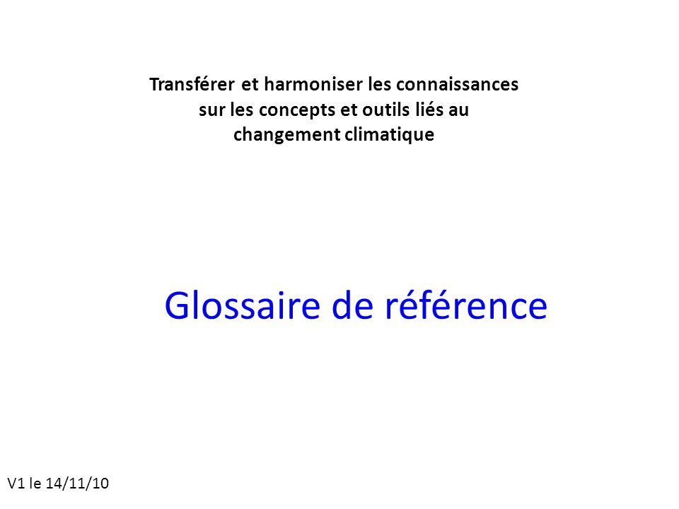 Glossaire de référence Transférer et harmoniser les connaissances sur les concepts et outils liés au changement climatique V1 le 14/11/10