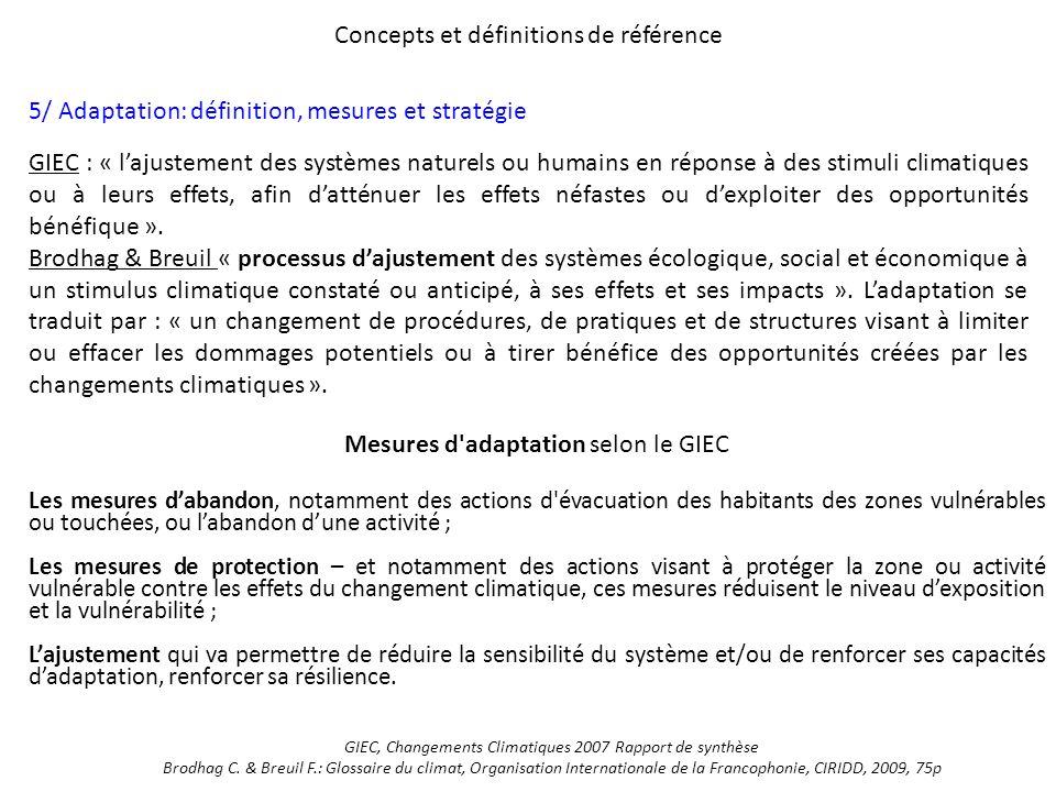 Concepts et définitions de référence 5/ Adaptation: définition, mesures et stratégie GIEC : « lajustement des systèmes naturels ou humains en réponse