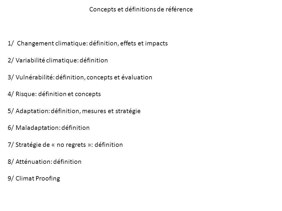 Concepts et définitions de référence 1/ Changement climatique: définition, effets et impacts 2/ Variabilité climatique: définition 3/ Vulnérabilité: d