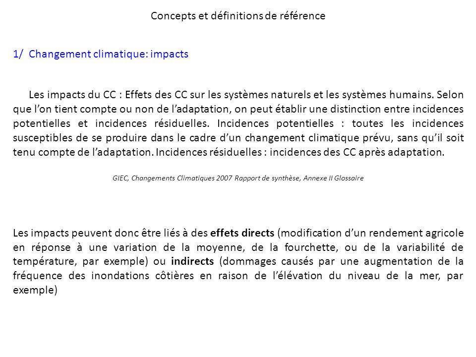 Concepts et définitions de référence 1/ Changement climatique: impacts Les impacts du CC : Effets des CC sur les systèmes naturels et les systèmes hum