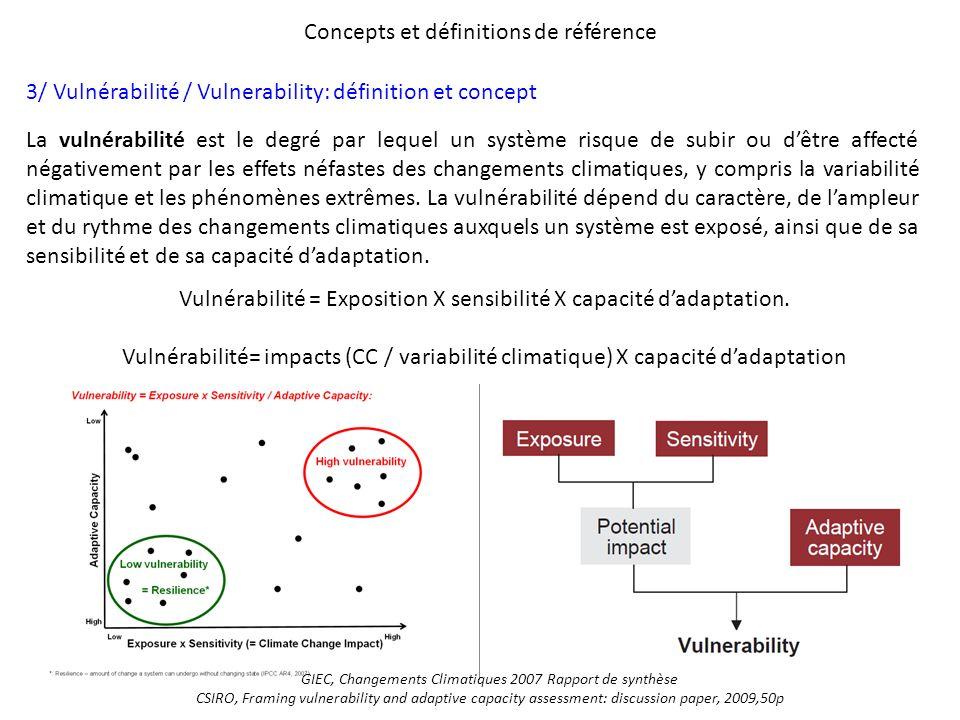Concepts et définitions de référence 3/ Vulnérabilité / Vulnerability: définition et concept La vulnérabilité est le degré par lequel un système risqu