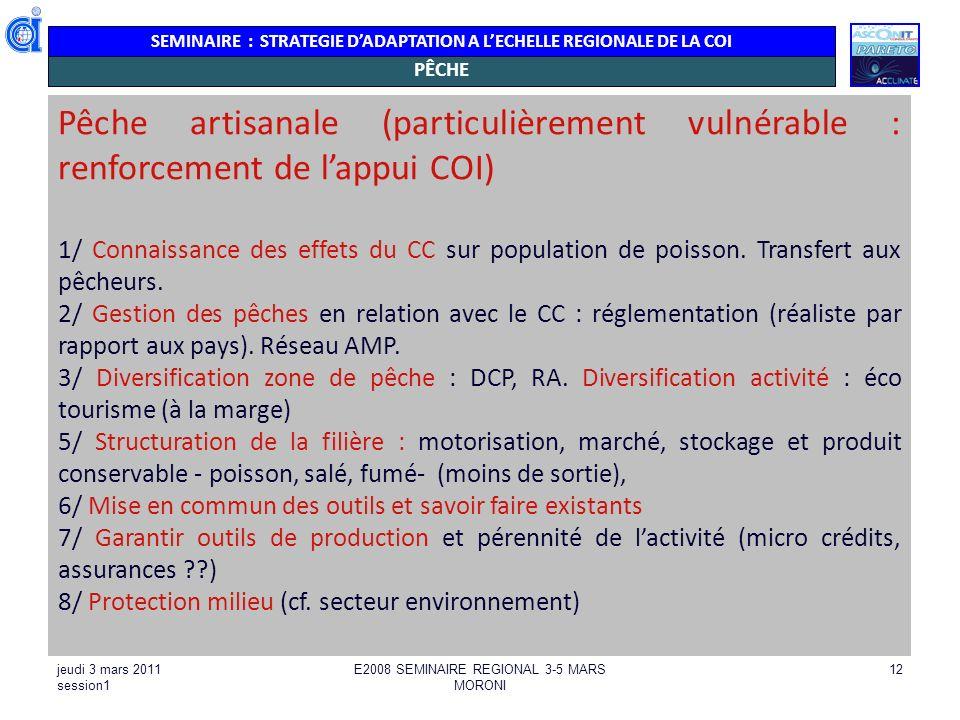 SEMINAIRE : STRATEGIE DADAPTATION A LECHELLE REGIONALE DE LA COI jeudi 3 mars 2011 session1 E2008 SEMINAIRE REGIONAL 3-5 MARS MORONI 12 PÊCHE Pêche ar