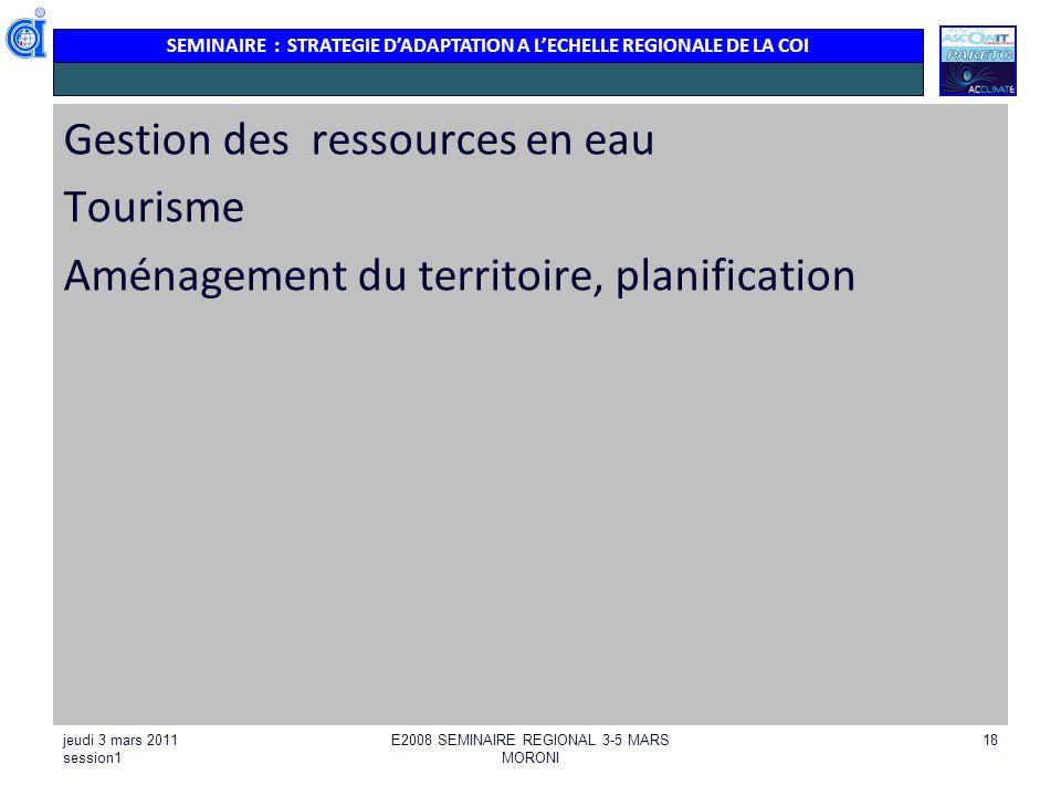SEMINAIRE : STRATEGIE DADAPTATION A LECHELLE REGIONALE DE LA COI jeudi 3 mars 2011 session1 E2008 SEMINAIRE REGIONAL 3-5 MARS MORONI 18 Gestion des re