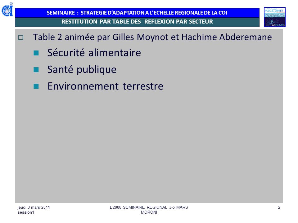 SEMINAIRE : STRATEGIE DADAPTATION A LECHELLE REGIONALE DE LA COI jeudi 3 mars 2011 session1 E2008 SEMINAIRE REGIONAL 3-5 MARS MORONI 2 RESTITUTION PAR