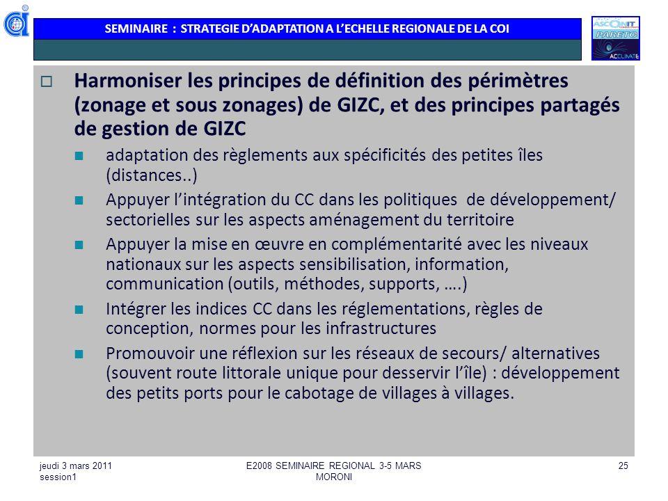 SEMINAIRE : STRATEGIE DADAPTATION A LECHELLE REGIONALE DE LA COI jeudi 3 mars 2011 session1 E2008 SEMINAIRE REGIONAL 3-5 MARS MORONI 25 Harmoniser les