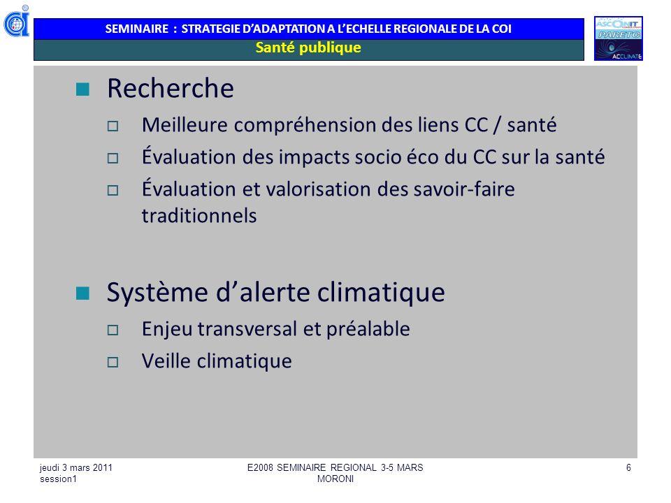 SEMINAIRE : STRATEGIE DADAPTATION A LECHELLE REGIONALE DE LA COI jeudi 3 mars 2011 session1 E2008 SEMINAIRE REGIONAL 3-5 MARS MORONI 6 Santé publique