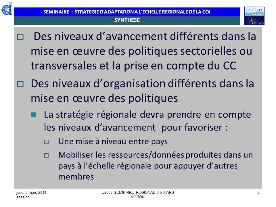 SEMINAIRE : STRATEGIE DADAPTATION A LECHELLE REGIONALE DE LA COI jeudi 3 mars 2011 session1 E2008 SEMINAIRE REGIONAL 3-5 MARS MORONI 2 SYNTHESE Des ni