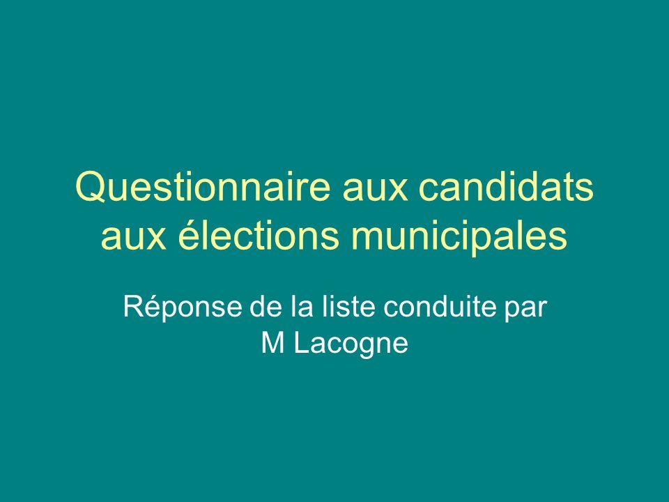 Questionnaire aux candidats aux élections municipales Réponse de la liste conduite par M Lacogne