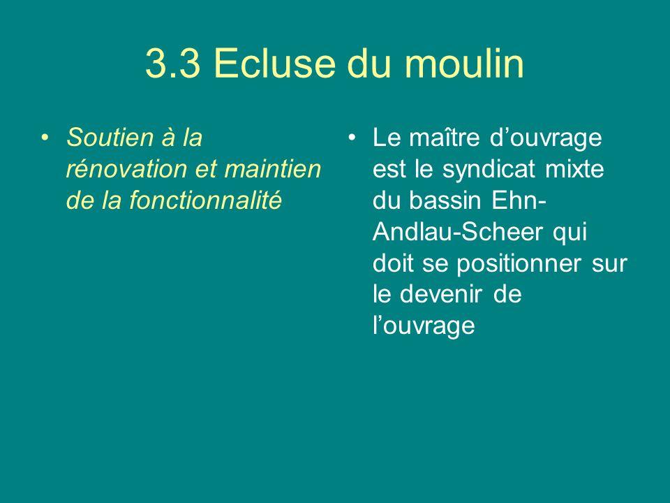 3.3 Ecluse du moulin Soutien à la rénovation et maintien de la fonctionnalité Le maître douvrage est le syndicat mixte du bassin Ehn- Andlau-Scheer qui doit se positionner sur le devenir de louvrage