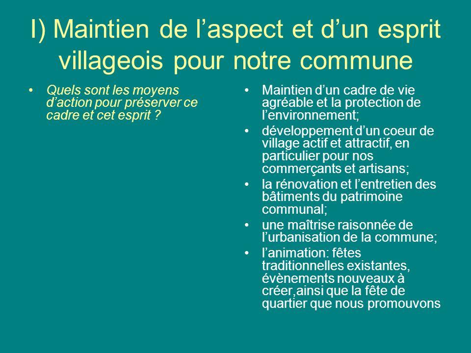 I) Maintien de laspect et dun esprit villageois pour notre commune Quels sont les moyens daction pour préserver ce cadre et cet esprit .