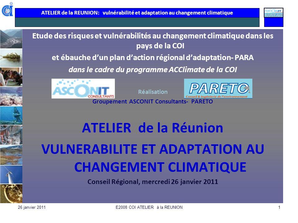 ATELIER de la REUNION: vulnérabilité et adaptation au changement climatique 26 janvier 2011E2008 COI ATELIER à la REUNION1 Etude des risques et vulnér