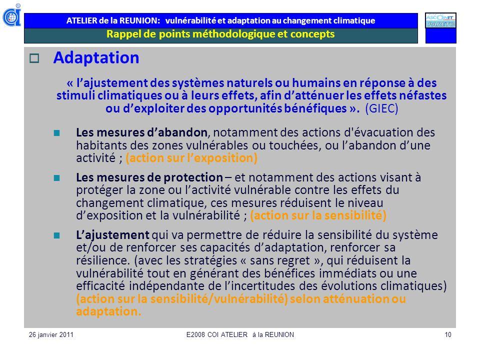 ATELIER de la REUNION: vulnérabilité et adaptation au changement climatique 26 janvier 2011E2008 COI ATELIER à la REUNION10 Rappel de points méthodolo