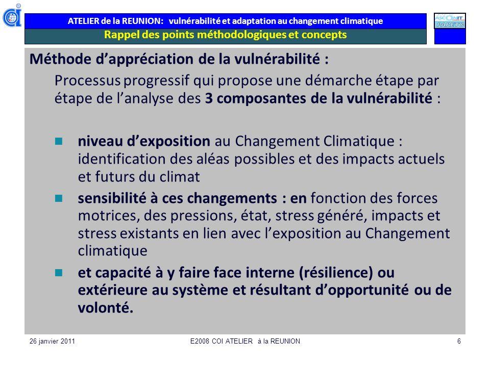 ATELIER de la REUNION: vulnérabilité et adaptation au changement climatique 26 janvier 2011E2008 COI ATELIER à la REUNION6 Rappel des points méthodolo