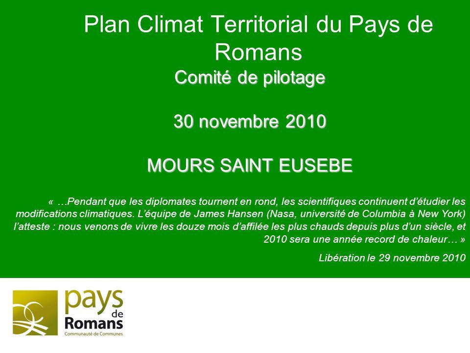 Comité de pilotage 30 novembre 2010 MOURS SAINT EUSEBE Plan Climat Territorial du Pays de Romans « …Pendant que les diplomates tournent en rond, les s