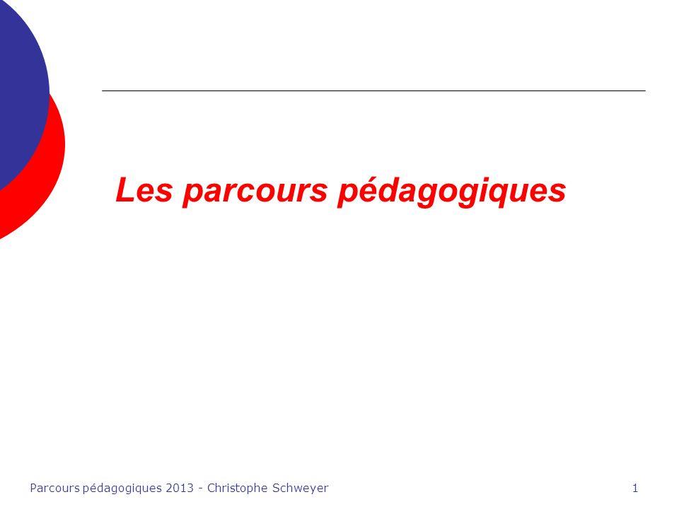 Parcours pédagogiques 2013 - Christophe Schweyer1 Les parcours pédagogiques