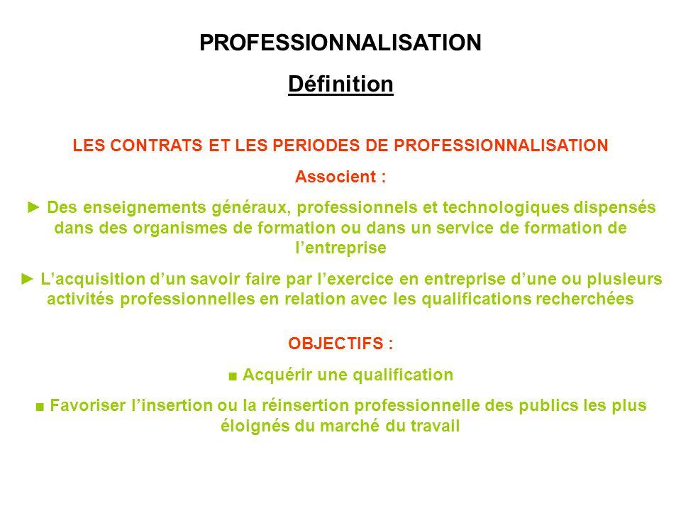 PROFESSIONNALISATION Définition LES CONTRATS ET LES PERIODES DE PROFESSIONNALISATION Associent : Des enseignements généraux, professionnels et technol