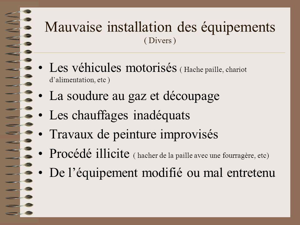 Mauvaise installation des équipements ( Divers ) Les véhicules motorisés ( Hache paille, chariot dalimentation, etc ) La soudure au gaz et découpage L