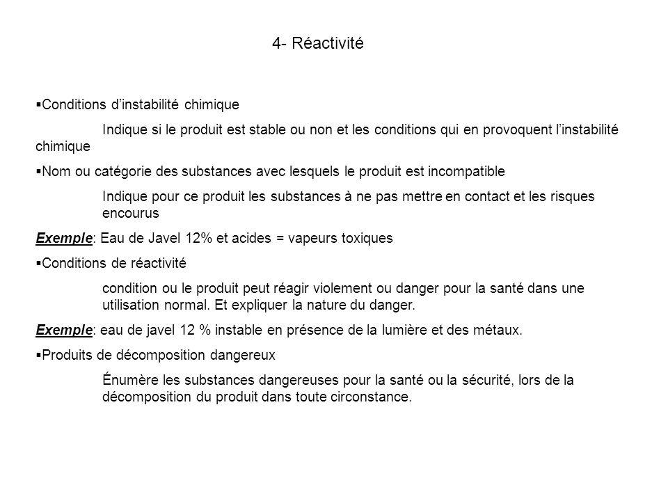 4- Réactivité Conditions dinstabilité chimique Indique si le produit est stable ou non et les conditions qui en provoquent linstabilité chimique Nom o