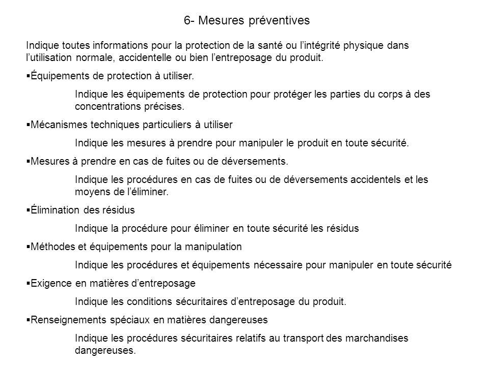 6- Mesures préventives Indique toutes informations pour la protection de la santé ou lintégrité physique dans lutilisation normale, accidentelle ou bi