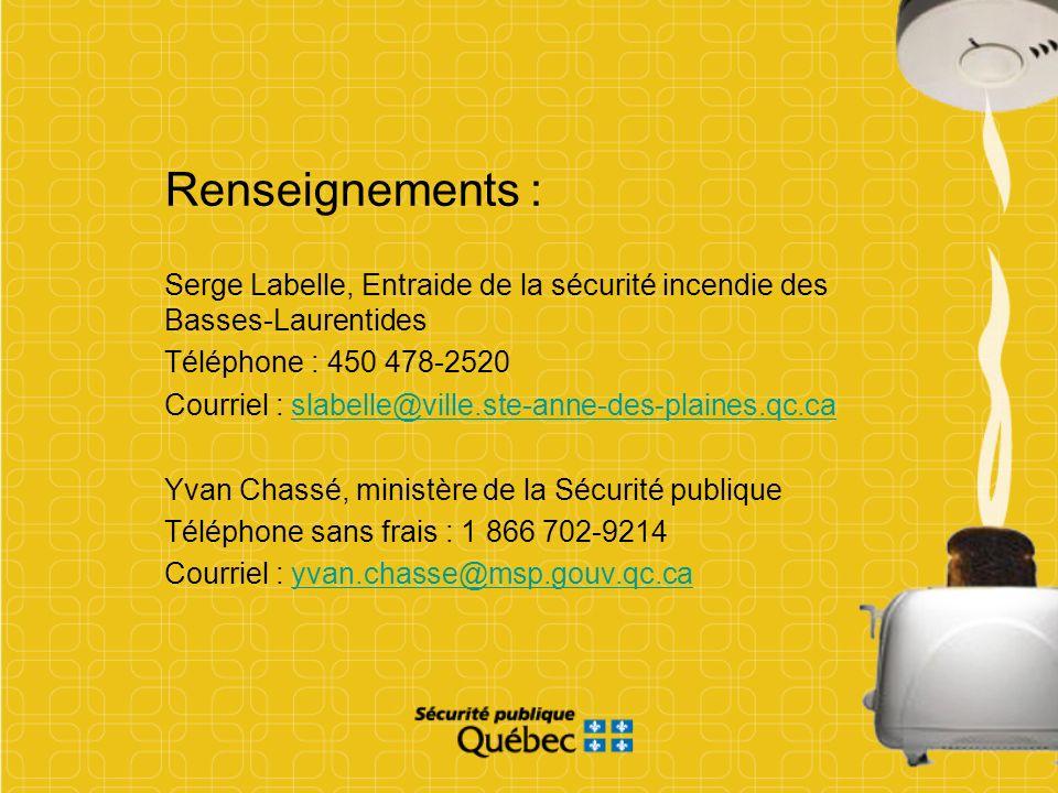 Renseignements : Serge Labelle, Entraide de la sécurité incendie des Basses-Laurentides Téléphone : 450 478-2520 Courriel : slabelle@ville.ste-anne-de