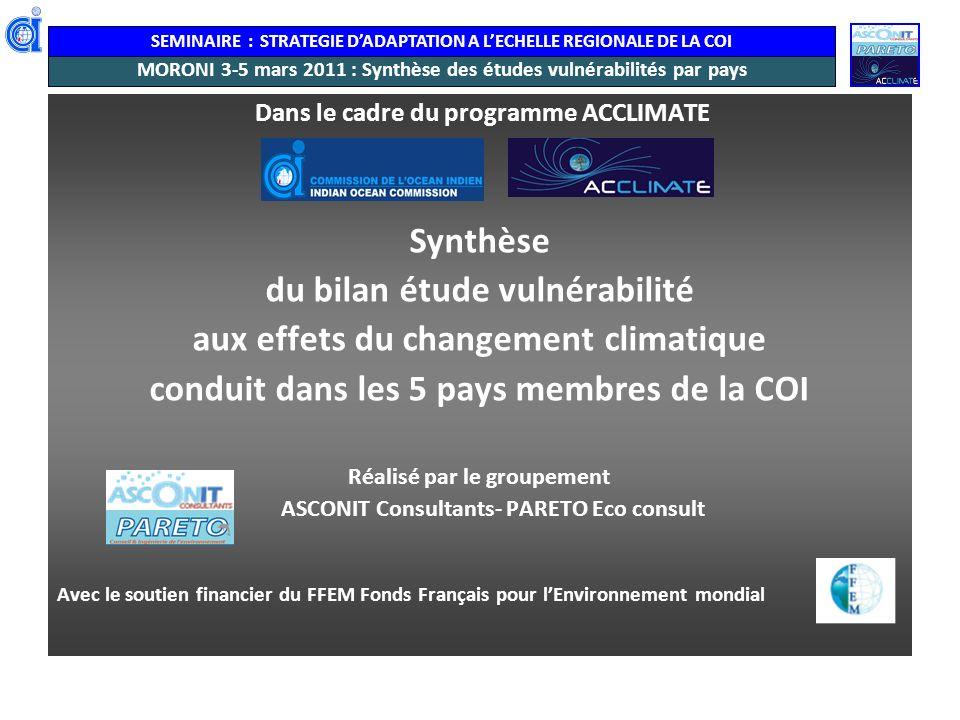 SEMINAIRE : STRATEGIE DADAPTATION A LECHELLE REGIONALE DE LA COI MORONI 3-5 mars 2011 : Synthèse des études vulnérabilités par pays Dans le cadre du p