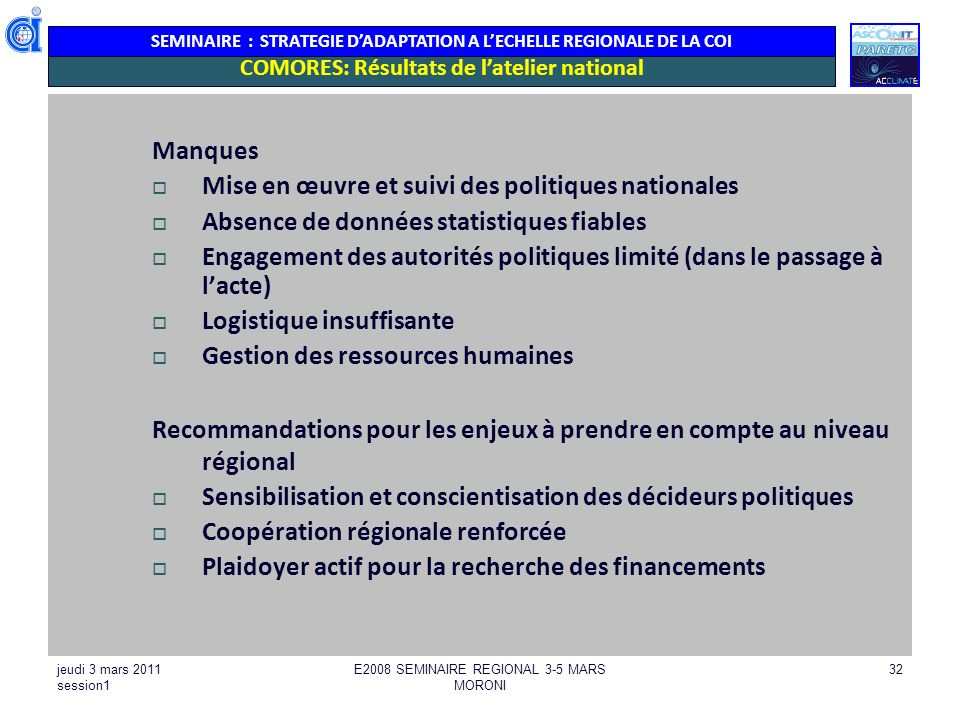 SEMINAIRE : STRATEGIE DADAPTATION A LECHELLE REGIONALE DE LA COI Manques Mise en œuvre et suivi des politiques nationales Absence de données statistiq