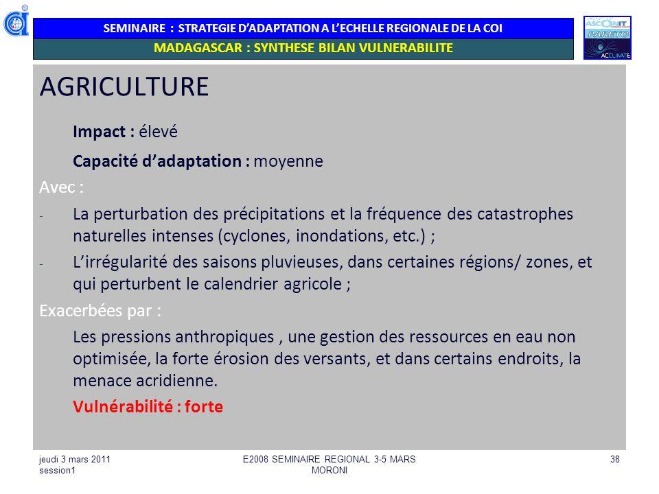 SEMINAIRE : STRATEGIE DADAPTATION A LECHELLE REGIONALE DE LA COI AGRICULTURE Impact : élevé Capacité dadaptation : moyenne Avec : - La perturbation de
