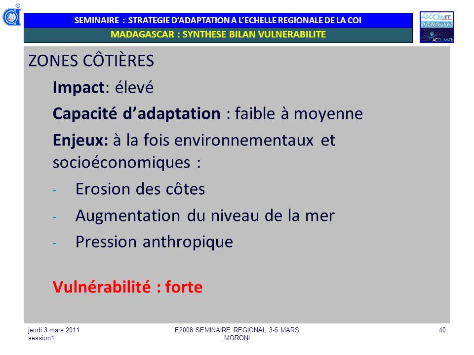 SEMINAIRE : STRATEGIE DADAPTATION A LECHELLE REGIONALE DE LA COI ZONES CÔTIÈRES Impact: élevé Capacité dadaptation : faible à moyenne Enjeux: à la foi